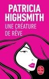 Patricia Highsmith - Une créature de rêve.