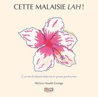 Patricia Houéfa Grange - Cette Malaisie lah ! - Carnet de déambulations en prose pantounée.