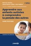 Patricia Howlin et Simon Baron-Cohen - Apprendre aux enfants autistes à comprendre la pensée des autres - Guide pratique.
