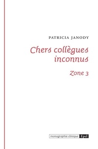 Patricia Janody - Chers collègues inconnus - Zone 3.
