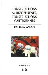 Patricia Janody - Constructions schizophrènes, constructions cartésiennes.