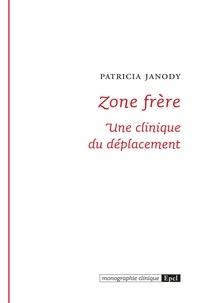 Patricia Janody - Zone frère - Une clinique du déplacement.