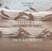 Patricia Kapferer et Edith Pauly - Métiers d'art : Artisanat du Maroc - Un élan créatif.