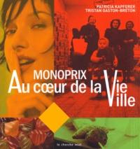 Patricia Kapferer et Tristan Gaston-Breton - Monoprix, au coeur de la vie ville.