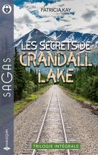 Patricia Kay - Les secrets de Crandall Lake - La flamme des retrouvailles ; Des jumeaux à chérir ; Mentir pour te protéger.