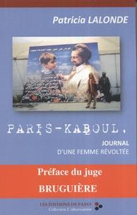 Patricia Lalonde - Paris-Kaboul : journal d'une femme révoltée.