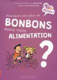 Patricia Laporte-Muller et Marie de Monti - Pourquoi pas plus de bonbons dans mon alimentation ?.