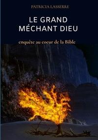 Patricia Lasserre - Le grand méchant Dieu - Enquête au cœur de la Bible.
