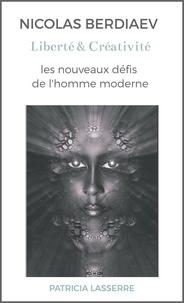 Patricia Lasserre - Nicolas Berdiaev - Liberté et Créativité, les nouveaux défis de l'homme moderne.