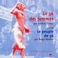 Patricia Latour et Roger Bordier - Le 36 des femmes suivi de Le peuple de 36.