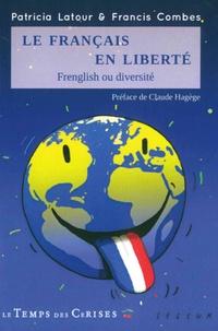 Patricia Latour et Francis Combes - Le français en liberté - Frenglish ou diversité.