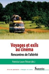 Patricia-Laure Thivat - Voyages et exils au cinéma - Rencontres de l'altérité.