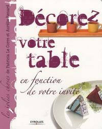Patricia Le Corre et Aurélie Renard - Décorez votre table - En fonction de votre invité.