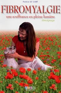 Patricia Le Garf - Le journal d'une fibromyalgique - Fibromyalgie : une souffrance en pleine lumière.