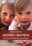 Patricia Le Roux - Homéo-bambin - 60 portraits pédiatriques homéopathiques.