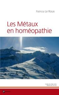 Patricia Le Roux - Les métaux en homéopathie.