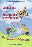 Patricia Lebrun - LOGIQUE SANS BOSSE NUMERO 1 : LUNELOTTE ET LA RECIPROQUE MYSTERIEUSE.