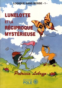 Patricia Lebrun - Logique sans bosse - Tome 1, Lunelotte et la réciproque mystérieuse.