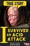 Patricia Lefranc et Sébastien Yernaux - I Survived an Acid Attack - The tragic testimony of a woman who went through hell and back.