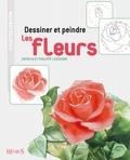 Patricia Legendre et Philippe Legendre - Dessiner et peindre les fleurs.
