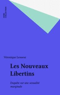 Patricia Lesueur - Les nouveaux libertins - Enquête sur une sexualité marginale.