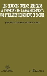 Patricia Lesueur et  Plane - Les services publics africains à l'épreuve de l'assainissement - Une évaluation économique et sociale.