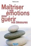 Patricia Lewis - Maîtriser vos émotions pour guérir vos blessures.
