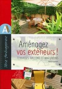 Patricia Louchard - Amenagez vos extérieurs ! Terrasses, balcons et mini-jardins - Avec un cahier Découpez vos gabarits !.