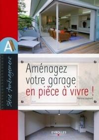 Patricia Louchard - Aménagez votre garage en pièce à vivre !.