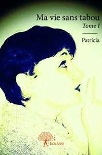 Patricia - Ma vie sans tabou.