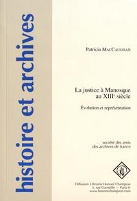 Patricia MacCaughan - La justice à Manosque au XIIIe siècle - Evolution et représentation.