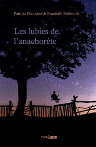 Patricia Manzano et Bouchaïb Bahbouhi - Les lubies de l'anachorète.