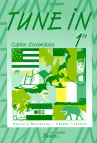 Patricia Martineau et Claude Vollaire - TUNE IN 1ERE . - Cahier d'exercices.