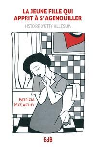 Patricia McCarthy - La jeune fille qui apprit à se mettre à s'agenouiller - Histoire d'Etty Hillesum.