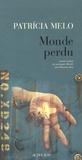 Patricia Melo - Monde perdu.