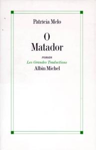Patricia Melo - O matador - Le tueur, roman.