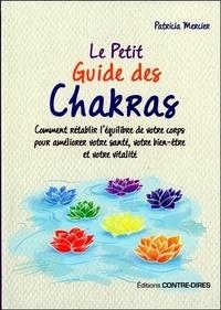 Patricia Mercier - Le petit guide des chakras - Comment rétablir l'équilibre de votre corps pour améliorer votre santé, votre bien-être et votre vitalité.