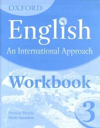 Patricia Mertin et Mark Saunders - Oxford English: An International Approach 3 - Workbook.