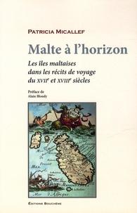Patricia Micallef - Malte à l'horizon - Les îles maltaises dans les récits de voyage des XVIIe et XVIIIe siècles.
