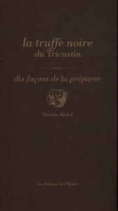 Patricia Michel - La truffe noire du Tricastin - Dix façons de la préparer.