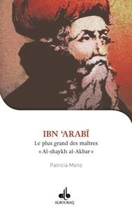 "Patricia Mons - Ibn 'Arabî - Le plus grand des maîtres ""Al-shaykh al-Akbar""."