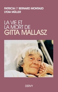 Patricia Montaud et Bernard Montaud - La vie et la mort de Gitta Mallasz.