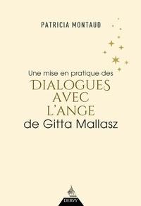 Patricia Montaud - Une mise en pratique des dialogues avec l'ange de Gitta Mallasz.