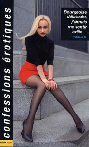 Patricia N. - Bourgeoise délaissée, j'aimais me sentir avilie....