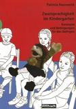 Patricia Nauwerck - Zweisprachigkeit im Kindergarten : Konzepte und Bedingungen für das Gelingen.