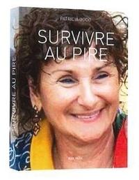 Patricia Oddo - Survivre au pire.