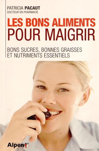 Patricia Pacaut - Les bons aliments pour maigrir - Bons sucres, bonnes graisses et nitriments essentiels.