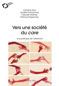 Patricia Paperman et Caroline Ibos - Vers une société du care - une politique de l'attention.