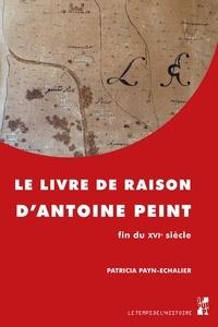 Patricia Payn-Echalier - Le livre de raison d'Antoine Peint - Fin du XVIe siècle.