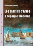 Patricia Payn-Echalier - Les marins d'Arles à l'époque moderne - XVIe-XVIIIe siècle.